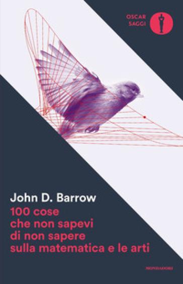 100 cose che non sapevi di non sapere sulla matematica e le arti - John D. Barrow | Thecosgala.com