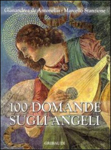 100 domande sugli angeli - Gianandrea De Antonellis  