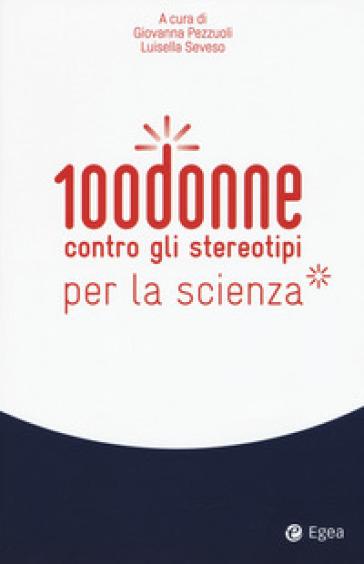100 donne contro gli stereotipi della scienza - G. Pezzuoli |