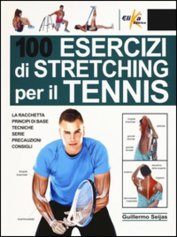 100 esercizi di stretching per il tennis - Guillermo Seijas |