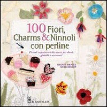 100 fiori, charms & ninnoli con perline - Amanda B. Murr-Hinson | Rochesterscifianimecon.com