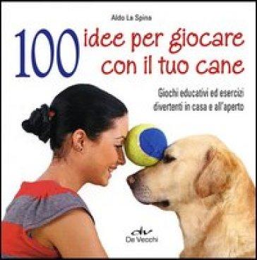100 idee per giocare con il tuo cane giochi educativi ed - 100 idee per la casa ...