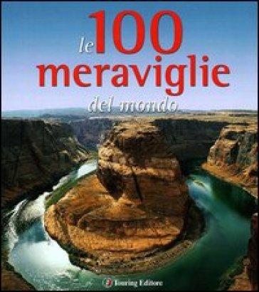 Le 100 meraviglie del mondo. Ediz. illustrata - Micaela Arlati | Thecosgala.com