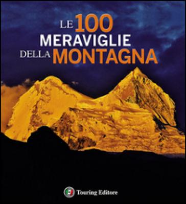 Le 100 meraviglie della montagna. Ediz. illustrata - Paolo Paci pdf epub