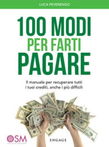 100 modi per farti pagare. Il manuale per recuperare tutti i tuoi crediti, anche i più difficili - Luca Peverengo | Thecosgala.com