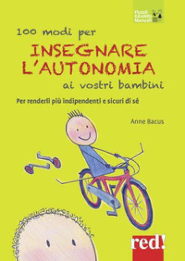 100 modi per insegnare l'autonomia ai vostri bambini - Anne Bacus Lindroth   Rochesterscifianimecon.com