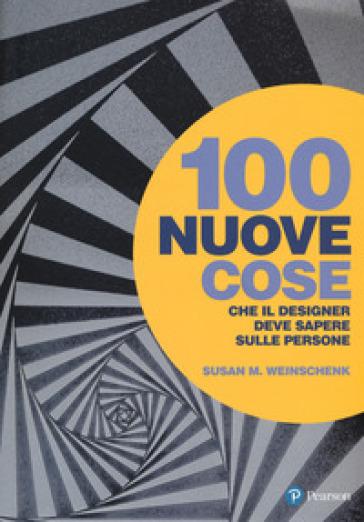 100 nuove cose che il designer deve sapere sulle persone - Susan M. Weinschenk |