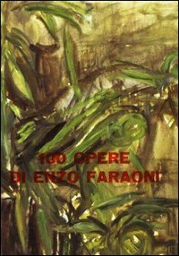100 opere di Enzo Faraoni - Alessandro Parronchi  