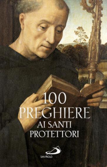 100 preghiere ai santi protettori - Luca Crippa |