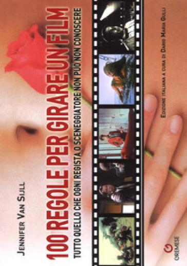 100 regole per girare un film. Tutto quello che ogni regista o sceneggiatore non può non conoscere - Jennifer Van Sijll pdf epub