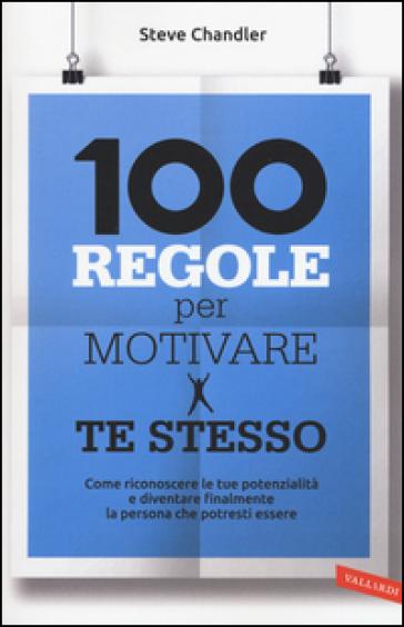 100 regole per motivare te stesso - Steve Chandler |