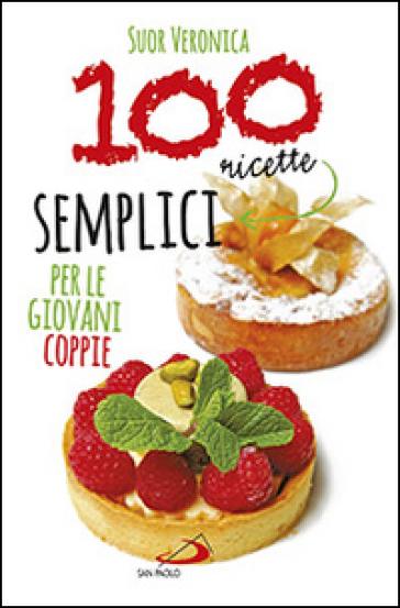 100 ricette semplici per le giovani coppie - Veronica (suor) |
