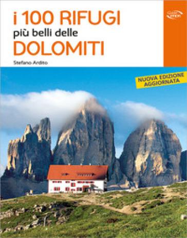 I 100 rifugi più belli delle Dolomiti - Stefano Ardito pdf epub