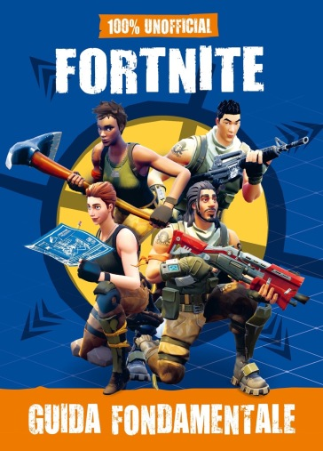 100% unofficial Fortnite. Guida fondamentale - S. Lepera pdf epub