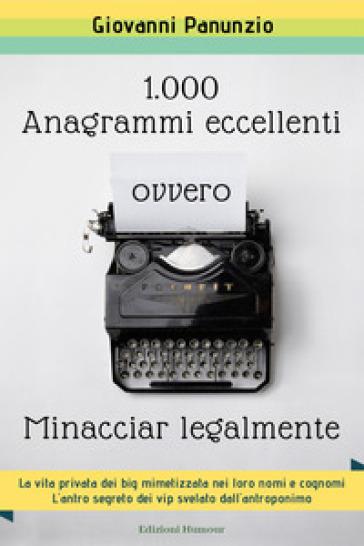 1.000 anagrammi eccellenti, ovvero minacciar legalmente - Giovanni Panunzio |