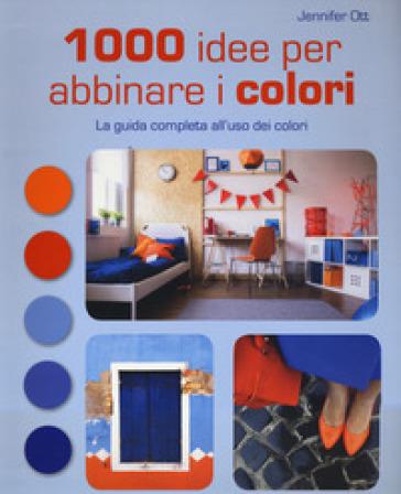 1000 idee per abbinare i colori. La guida completa all'uso dei colori - Jennifer Ott pdf epub