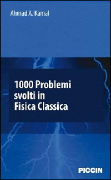 1000 problemi svolti in fisica classica - Ahmad A. Kamal | Thecosgala.com