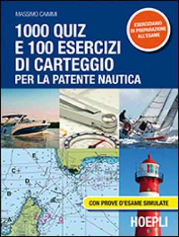 1000 quiz e 100 esercizi di carteggio per la patente nautica. Con prove d'esame simulate - Massimo Caimmi | Thecosgala.com