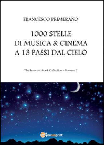 1000 stelle di musica & cinema a 13 passi dal cielo - Francesco Primerano | Rochesterscifianimecon.com