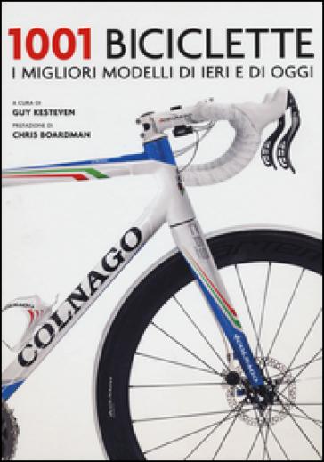 1001 biciclette. I migliori modelli di ieri e di oggi - D. Di Nino |