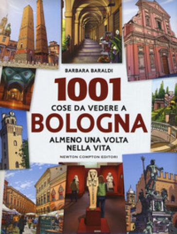 1001 cose da vedere a Bologna almeno una volta vita - Barbara Baraldi |