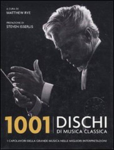 1001 dischi di musica classica. I capolavori della grande musica nelle migliori interpretazioni - M. Rye |