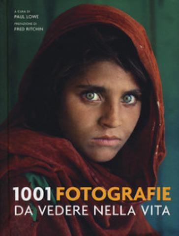 1001 fotografie da vedere nella vita. Ediz. illustrata - P. Lowe |