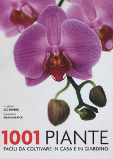 1001 piante facili da coltivare per la casa e il giardino - C. V. Mattioli |