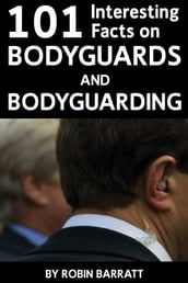 101 Interesting Facts on Bodyguards and Bodyguarding
