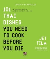 101 Thai Dishes You Need to Cook Before You Die