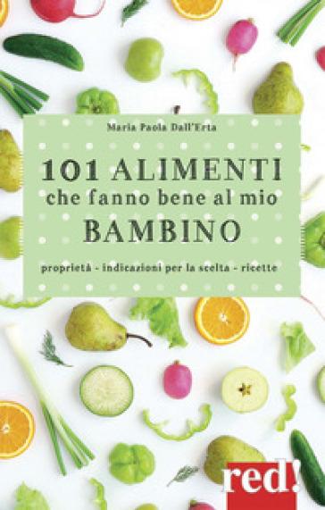101 alimenti che fanno bene al mio bambino - Maria Paola Dall'Erta | Thecosgala.com