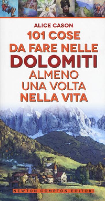 101 cose da fare nelle Dolomiti almeno una volta nella vita - Alice Cason |