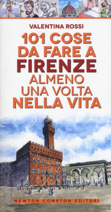 101 cose da fare a Firenze almeno una volta nella vita - Valentina Rossi   Rochesterscifianimecon.com