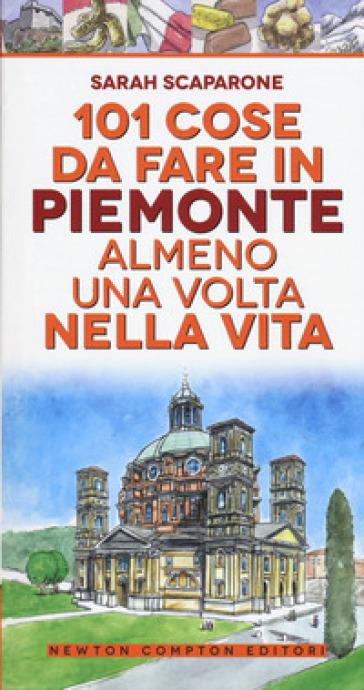 101 cose da fare in Piemonte almeno una volta nella vita - Sarah Scaparone pdf epub