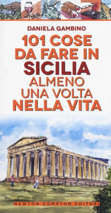 101 cose da fare in Sicilia almeno una volta nella vita - Daniela Gambino |