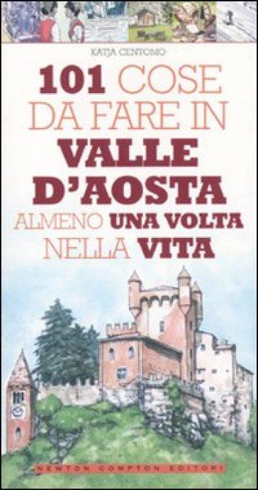 101 cose da fare in Valle d'Aosta almeno una volta nella vita - Katja Centomo |
