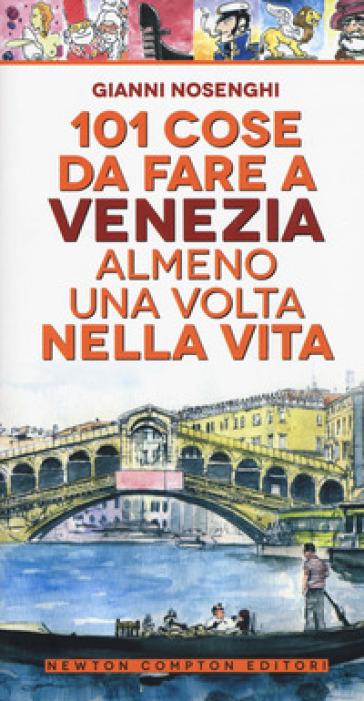 101 cose da fare a Venezia almeno una volta nella vita - Gianni Nosenghi pdf epub