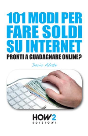 101 modi per fare soldi su internet. La guida più completa per guadagnare online - Dario Abate |