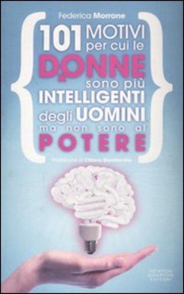 101 motivi per cui le donne sono più intelligenti degli uomini ma non sono al potere - Federica Morrone |