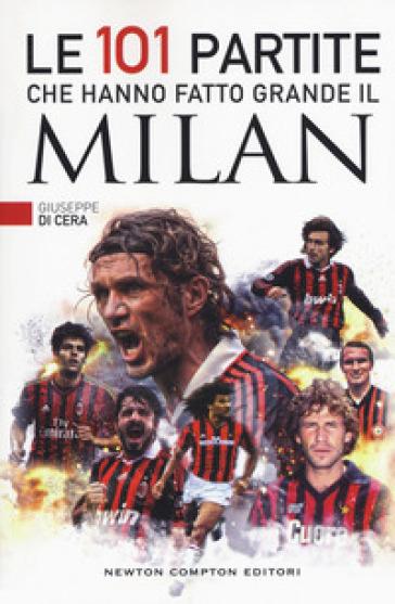 Le 101 partite che hanno fatto grande il Milan - Giuseppe Di Cera | Thecosgala.com