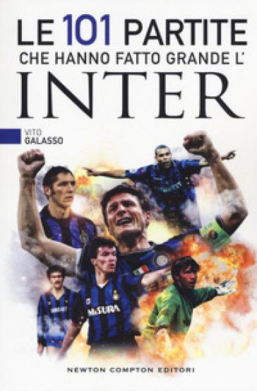 Le 101 partite che hanno fatto grande l'Inter - Vito Galasso pdf epub