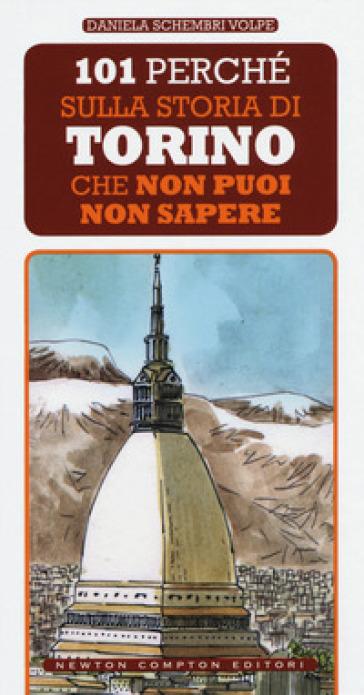 101 perché sulla storia di Torino che non puoi non sapere - Daniela Schembri Volpe  