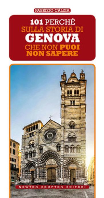 101 perché sulla storia di Genova che non puoi non sapere - Fabrizio Càlzia |