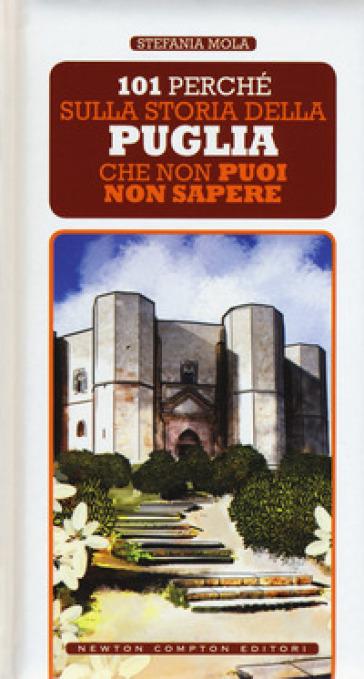 101 perché sulla storia della Puglia che non puoi non sapere - Stefania Mola | Kritjur.org