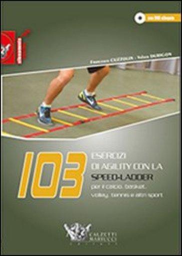 103 esercizi di agility con la Speed-Ladder. Per il calcio, basket, volley, tennis e altri sport. Con DVD - Francesco Cuzzolin |