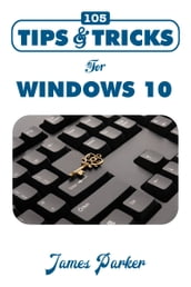 105 Tips and Tricks for Windows 10