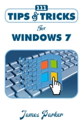 111 Tips & Tricks for Windows 7