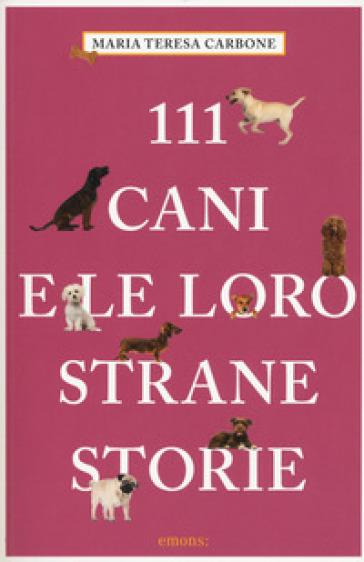 111 cani e le loro strane storie - Maria Teresa Carbone | Jonathanterrington.com