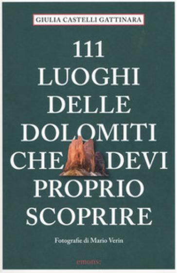 111 luoghi delle Dolomiti che devi proprio scoprire - Giulia Castelli Gattinara |