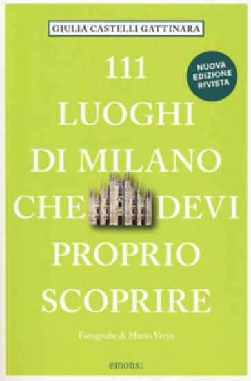 111 luoghi di Milano che devi proprio scoprire - Giulia Castelli Gattinara pdf epub